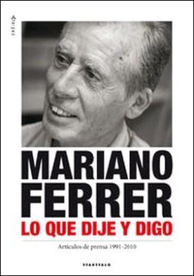 Mariano Ferrer. Lo que dije y digo por Mariano Ferrer Ruiz