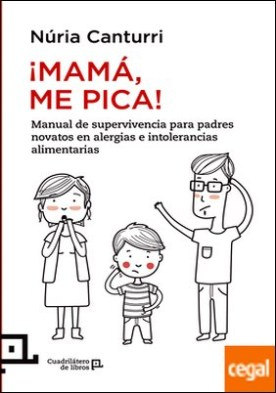 ¡Mamá, me pica! . Manual de supervivencia para padres novatos en alergias e intolerancias a los alimentos
