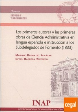 Los primeros autores y las primeras obras de Ciencia Administrativa en lengua española e instrucción a los Subdelegados de Fomento (1833)