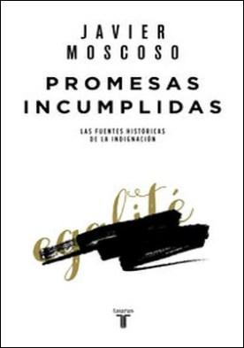 Promesas incumplidas. Una historia política de las pasiones