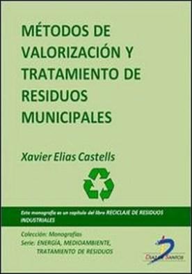 Métodos de valorización y tratamiento de residuos municipales. Reciclaje de residuos industriales por Xavier Elías Castells