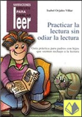 Practicar la lectura sin odiarla . Guía práctica para padres con hijos que sienten rechazo a la