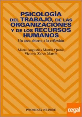 Psicología del trabajo, de las organizaciones y de los Recursos Humanos . Un área abierta a la reflexión