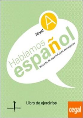 Método de español para extranjeros. Hablamos español. Nivel A. Libro de ejercicios . Instituto Castellano y Leonés de la Lengua