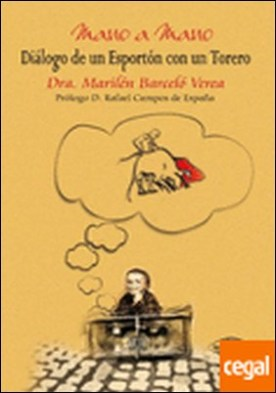 Mano a mano . diálogo de un esportón con un torero por Barceló Verea, Marilén PDF