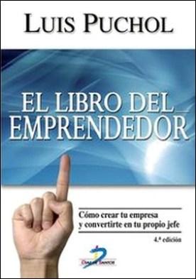 Libro del emprendedor, El. 4ª edic. cómo crear tu empresa y convertirte en tu propio jefe por Luis Puchol Moreno PDF