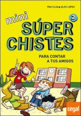 Mini Súperchistes para contar a tus amigos (Mini Súperchistes 2) por Àlex López