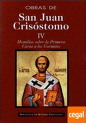 Obras de San Juan Crisóstomo. IV: Homilías sobre la Primera Carta a los Corintios . HOMILIAS SOBRE LA PRIMERA CARTA A LOS CORINTIOS