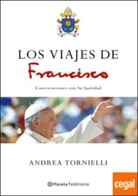 Los viajes de Francisco . Conversaciones con Su Santidad