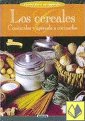 Los cereales . conózcalos y aprenda a cocerlos