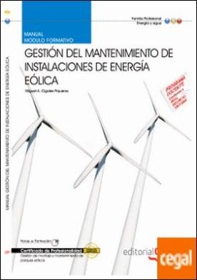 Manual Gestión del mantenimiento de instalaciones de energía eólica. Certificados de Profesionalidad