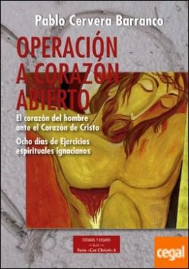 Operación a corazón abierto: el corazón del hombre ante el Corazón de Cristo . Ocho días de Ejercicios Espirituales ignacianos