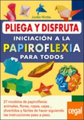 PLIEGA Y DISFRUTA. INICIACIÓN A LA PAPIROFLEXIA PARA TODOS
