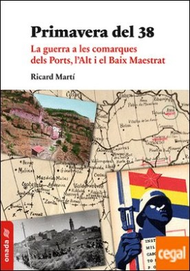 Primavera del 38 . La guerra a les comarques dels Ports, l?Alt i el Baix Maestrat