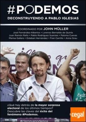 #Podemos . Deconstruyendo a Pablo Iglesias