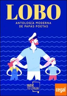 Lobo . Antología moderna de papás poetas