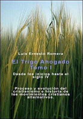 Trigo Ahogado: Volumen 1 por Luis Ernesto Romera Luis Ernesto PDF
