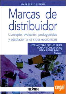 Marcas de distribuidor . Concepto, evolución, protagonistas y adaptación a los ciclos económicos