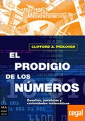 Prodigio de los números, el . Desafíos, paradojas y curiosidades matemáticas. por Pickover, Clifford A. PDF