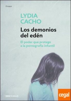 Los demonios del edén . El poder que protege a la pornografía infantil por Cacho, Lydia PDF