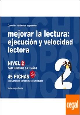 Mejorar la lectura . ejecución y velocidad lectora : nivel 2 : para niños de 8 a 12 años por Jarque García, Jesús PDF