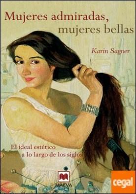 Mujeres admiradas, mujeres bellas . El ideal estético a lo largo de los siglos.