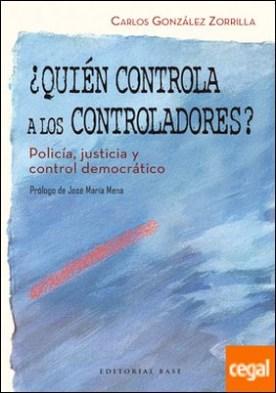 ¿Quién controla a los controladores? . Policía, justicia y control democrático