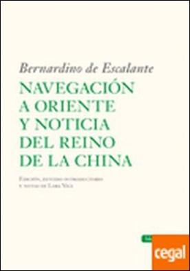 Navegación a Oriente y noticia del reino de la China . Bernardino de Escalante por de Escalante, Bernardino PDF