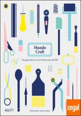 Mundo Craft . Una guía de la A a la Z de las artes del DIY