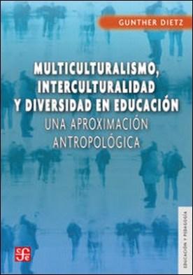 Multiculturalismo, interculturalidad y diversidad en educación. Una aproximación antropológica