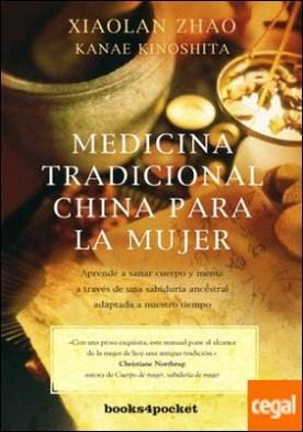 Medicina tradicional china para la mujer . Aprende a sanar cuerpo y mente a través de una sabiduría ancestral adaptada a nuestro tiempo