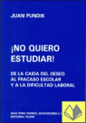 ¡No quiero estudiar! . de la caída del deseo al fracaso escolar y a la dificultad laboral