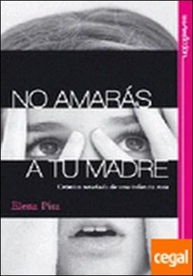 No amarás a tu madre . Crónica novelada de una infancia rota por Elena Pita