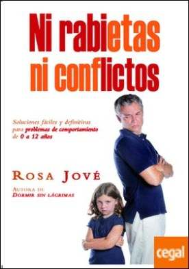 Ni rabietas ni conflictos . Soluciones fáciles y definitivas para problemas de comportamiento de 0 a 12 años por Jové Montañola, Rosa PDF