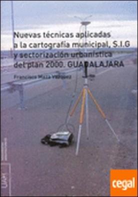 Nuevas técnicas aplicadas a la cartografía municipal, S.I.G y sectorización urbanística del plan 2000. Guadalajara . Guadalajara