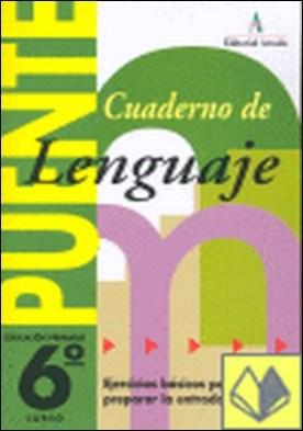 Puente, lenguaje, 6 Educación Primaria, 3 ciclo. Cuaderno . EJERCICIOS BASICOS PARA LA ENTRADA A LA ESO