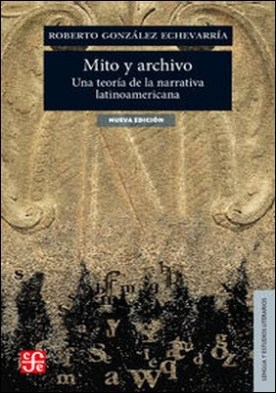 Mito y archivo. Una teoría de la narrativa latinoamericana