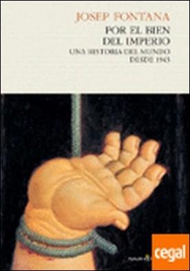 Por el bien del imperio . Una historia del mundo desde 1945 por Fontana, Josep PDF