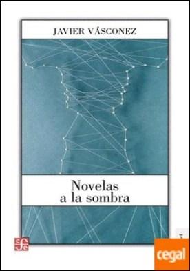 Novelas a la sombra / Javier Vásconez ; prólogo, Christopher Domínguez Michael.