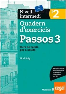 Passos 3. Quadern d'exercicis. Nivell intermedi 2 . Nivell intermedi. Curs de català per a no catalanoparlants por Roig Martínez, Nuri PDF
