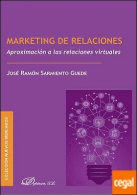 Marketing de relaciones . Aproximación a las relaciones virtuales por Sarmiento Guede, José Ramón PDF