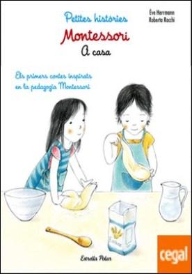 Montessori. Petites històries. A casa . Els primers contes inspirats en la pedagogia Montessori