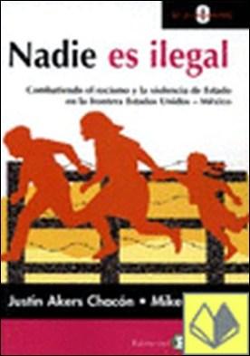 Nadie es ilegal . Combatiendo el racismo y la violencia de Estado en la frontera Estados Unidos -