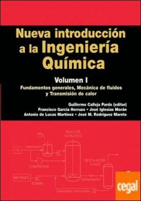 Nueva introducción a la Ingeniería Química . Fundamentos generales, Mecánica de fluidos y Transmisión de calor por Calleja Pardo, Guillermo PDF