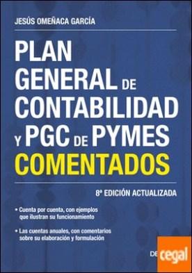 Plan General de Contabilidad y PGC de PYMES comentados . 8ª Edición actualizada