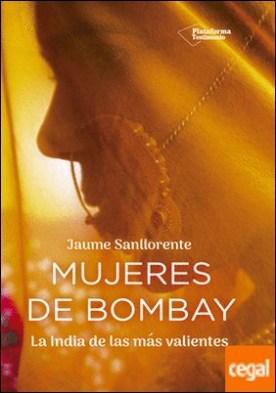 Mujeres de Bombay . La India de las más valientes