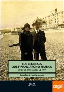 LOS LEONESES QUE FINANCIARON A FRANCO . JULIO DE 1936-MARZO DE 1937
