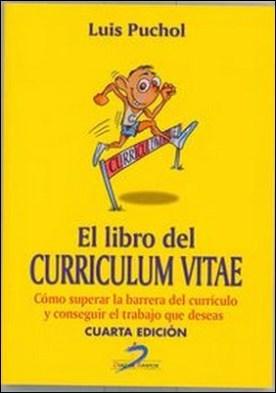 Libro del curriculum viate, El. 4ª edic. ómo superar la barrera del currículo y conseguir el trabajo que deseas por Luis Puchol Moreno PDF