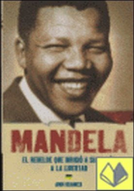 (NELSON) MANDELA. EL REBELDE QUE DIRIGIO A SU NACION A LA LIBERTAD . El rebelde que dirigió a su nación a la libertad por KRAMER, ANN