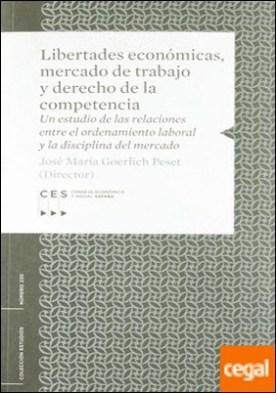 Libertades económicas, mercado de trabajo y derecho a la competencia . un estudio de las relaciones entre el ordenamiento laboral y la disciplina del mercado